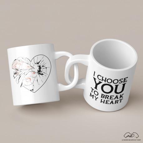 """MUG """"I CHOOSE TO BREAK MY HEART"""""""